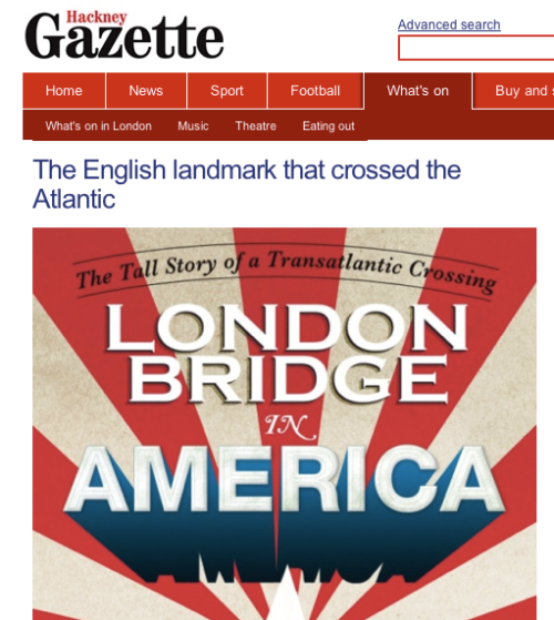 Interviewed about London Bridge in America in The Hackney Gazette