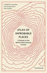 Atlas of Improbable Places (Paperback edition 2021)